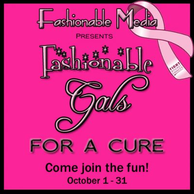 Fashionable Media Presents…Fashionable Gals for a Cure!