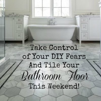 Take Control of your DIY Fears and Tile your Bathroom Floor This Weekend