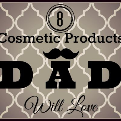 8 Cosmetic Products Dad Will Love