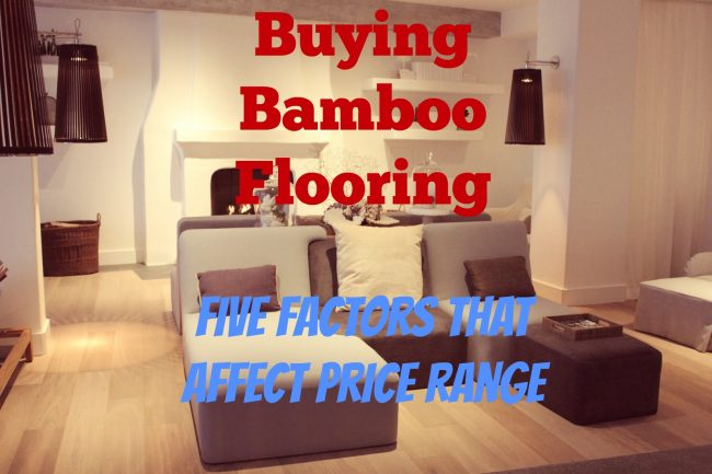 Buying Bamboo Flooring: Five Factors That Affect Price Range