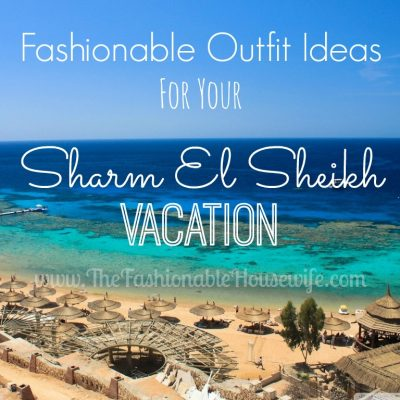 Fashionable Outfit Ideas For Your Sharm El Sheikh Vacation
