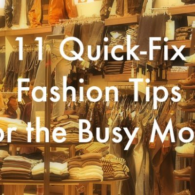 11 Quick-Fix Fashion Tips for the Busy Mom