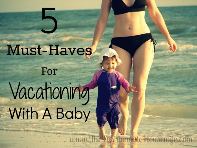 5 Must-Haves For Vacationing With A Baby