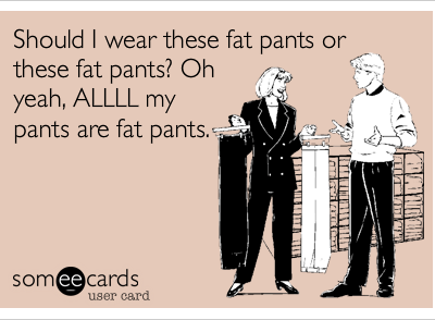 "This Mama Needs Her ""Fat Pants""!"
