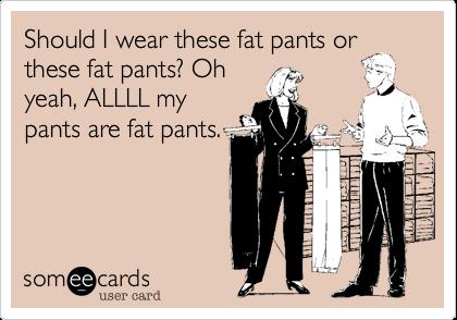 Fat-Pants