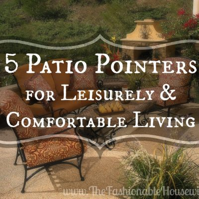 5 Patio Pointers for Leisurely and Comfortable Living