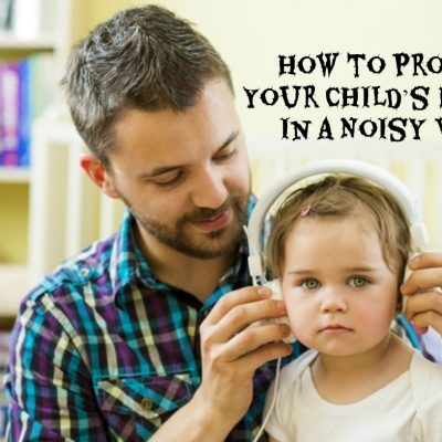 How to Protect Your Child's Hearing in a Noisy World