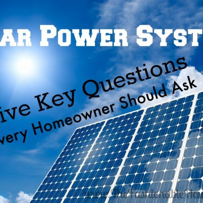 Solar Power Systems: Five Key Questions Every Homeowner Should Ask