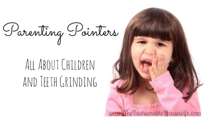 Parenting Pointers: All About Children and Teeth Grinding