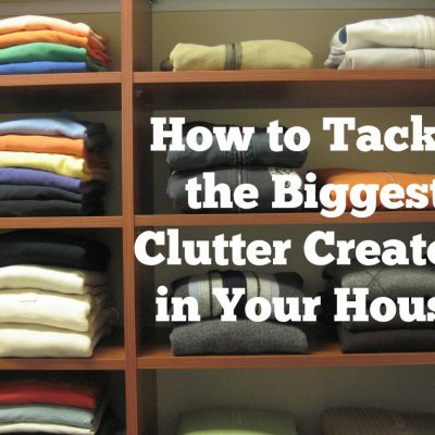 How to Tackle the Biggest Clutter Creators in Your House
