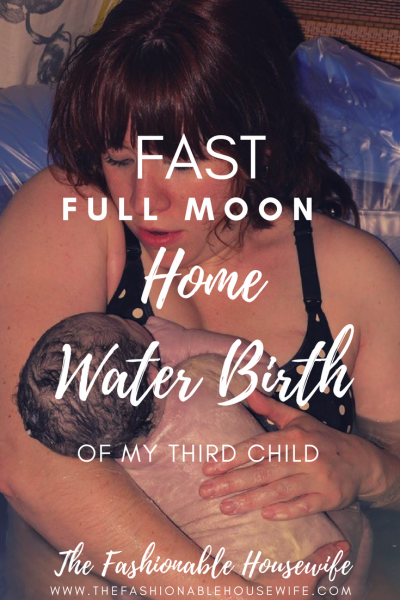 Birth Story: The Fast Full Moon Home Water Birth of My Third Child