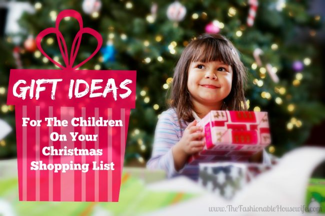 Gift Ideas For All The Children On Your Christmas List