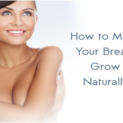How to Achieve Large Breast Naturally