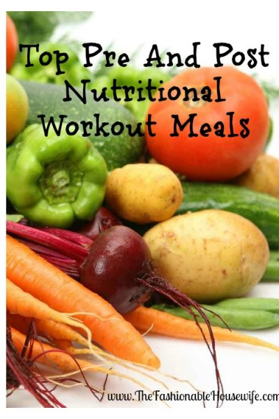 Top Pre And Post Nutritional Workout Meals