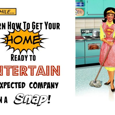 Get Your Home Ready to Entertain Company in a Snap!