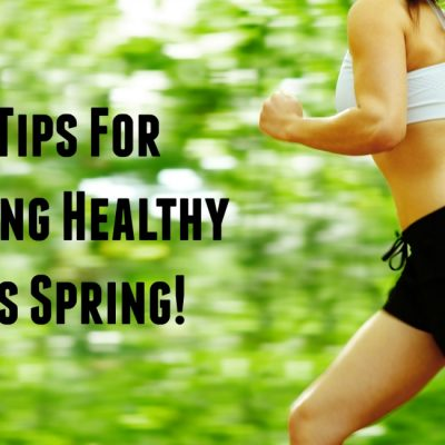 5 Tips For Getting Healthy This Spring!