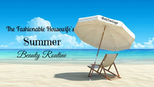 The Fashionable Housewife's Summer Beauty Routine
