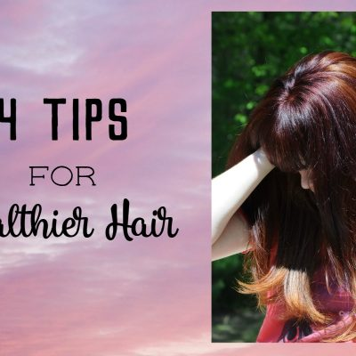 4 Tips for Healthier Hair