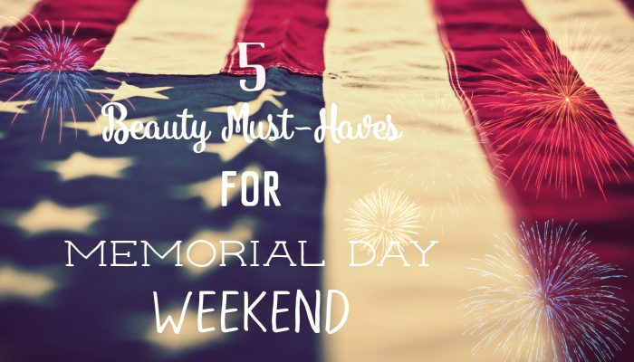 5 Beauty Must-Haves For Memorial Day Weekend