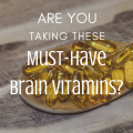 Are you taking these must-have brain vitamins?