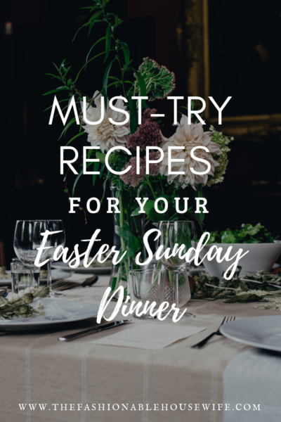 Must-Try Recipes For Your Easter Sunday Dinner