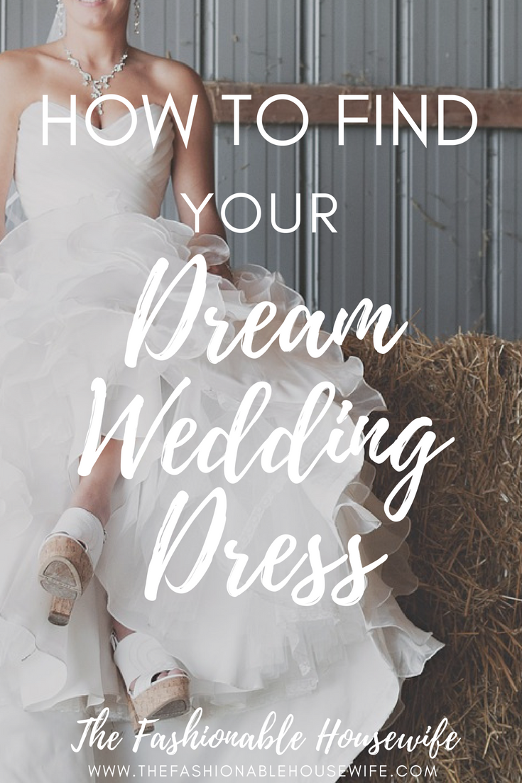 How to Find Your Dream Wedding Dress - The Fashionable Housewife