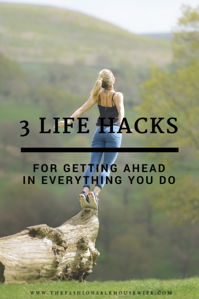 3 Life Hacks For Getting Ahead In Everything You Do