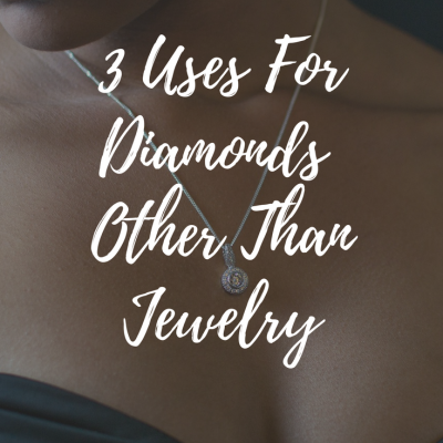 3 Uses For Diamonds Other Than Jewelry