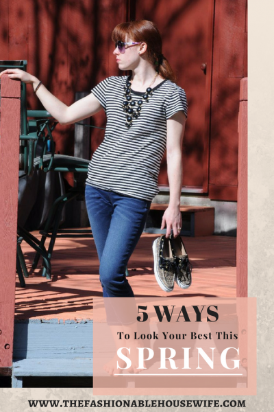 5 ways to look your best this spring!