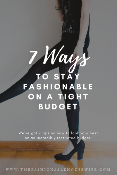 7 Ways to Stay Fashionable on a Tight Budget