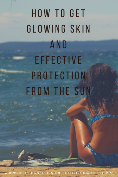 How To Get Glowing Skin AND Effective Protection From The Sun
