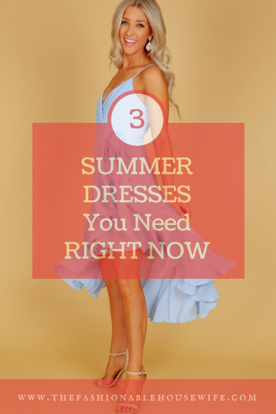 3 Summer Dresses You Need Right Now