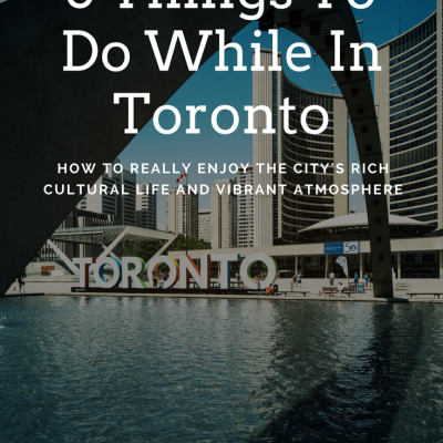 3 Things To Do While In Toronto