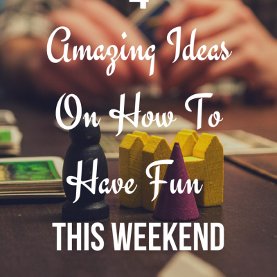 4 Amazing Ideas On How To Have Fun This Weekend