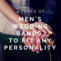 4 Types of Men's Wedding Bands To Fit Any Personality