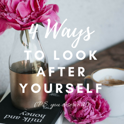 4 Ways To Look After Yourself