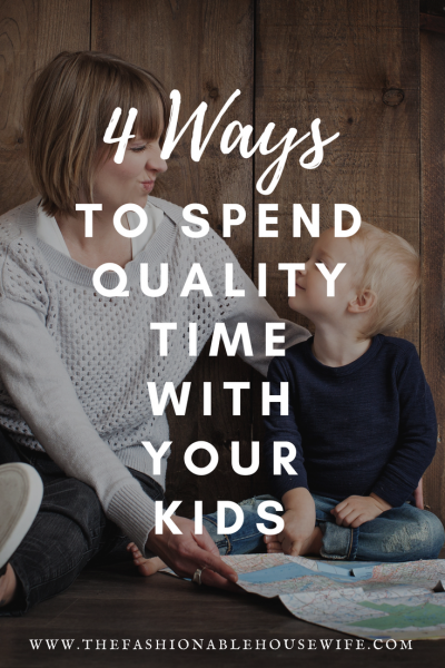 4 Ways To Spend Quality Time With Your Kids