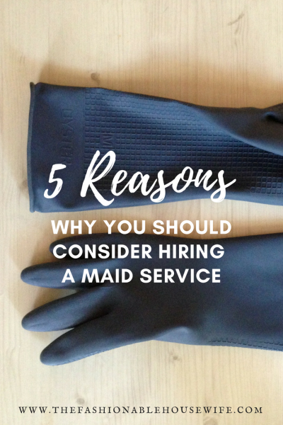 5 Reasons Why You Should Consider Hiring a Maid Service