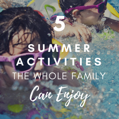 5 Summer Activities The Whole Family Can Enjoy