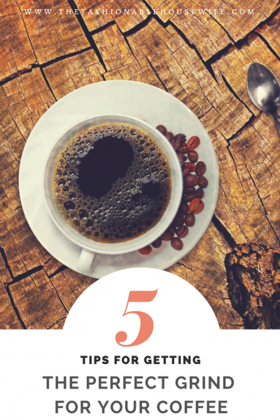 5 Tips For Getting The Perfect Grind For Your Coffee