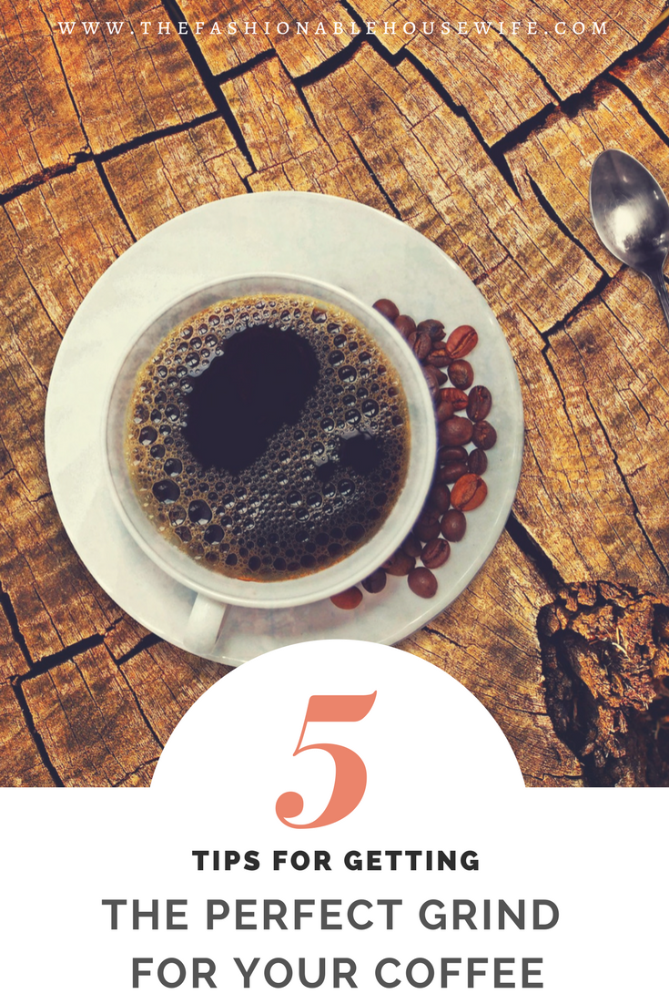 5 Tips For Getting The Perfect Grind For Your Coffee The
