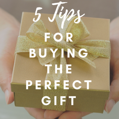 5 Tips for Buying the Perfect Gift
