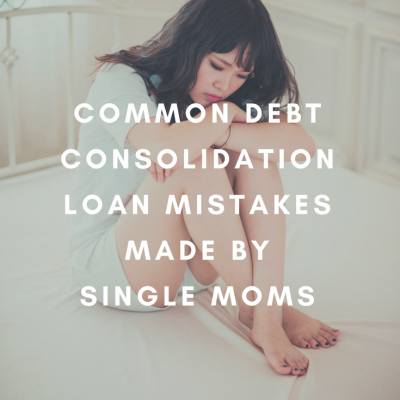 Common Debt Consolidation Loan Mistakes Made by Single Moms