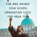 Fun and Unique High School Graduation Gifts for Your Teen