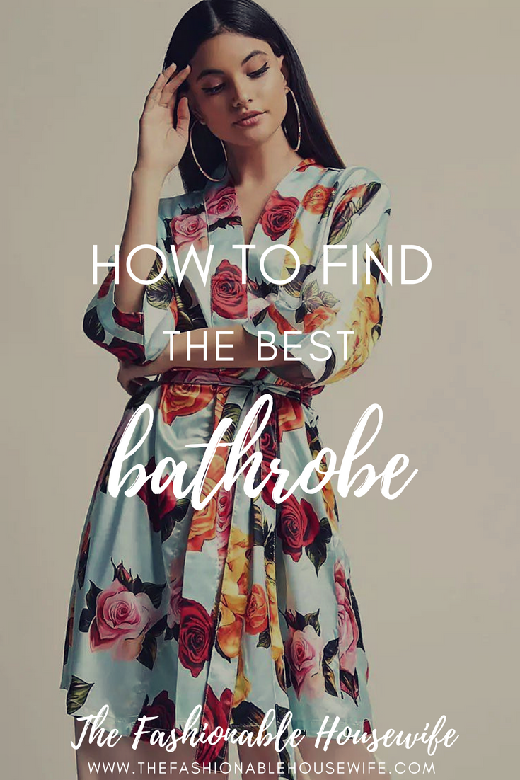 How To Find The Best Bathrobe - The Fashionable Housewife 5bea22fb9