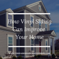How Vinyl Siding Can Improve Your Home