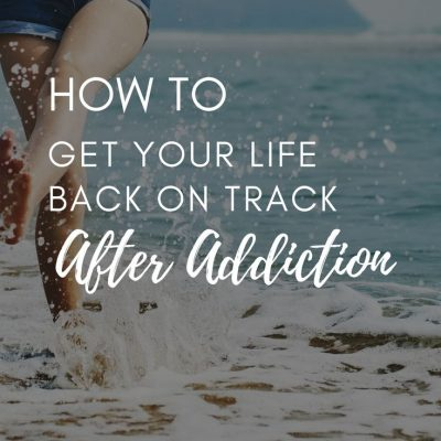 How to Get Your Life Back on Track After Addiction