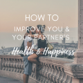 How to Improve Both You & Your Partner's Health and Happiness