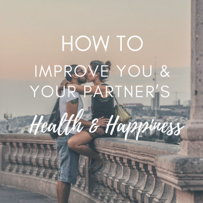 How to Improve You & Your Partner's Health and Happiness