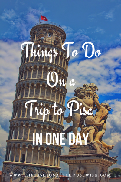 Things To Do On a Trip to Pisa In One Day